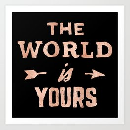 THE WORLD IS YOURS Rose Gold Pink on Black Art Print