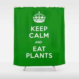 Keep Calm And Eat Plants Shower Curtain
