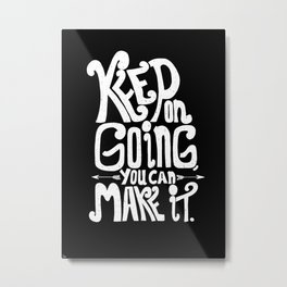 Keep on going you can make it! Metal Print