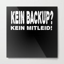 No Backup? No Pity! Gift Design Motif Metal Print