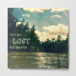 let's get lost for awhile Metal Print