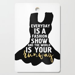 EVERYDAY IS A FASHION SHOW - fashion quote Cutting Board