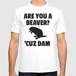 ARE YOU A BEAVER? 'CUZ DAM T-shirt