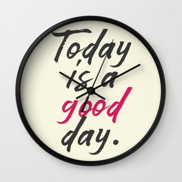 Today is a good day, positive vibes, thinking, happy life, smile, enjoy, sun, happiness, joy, free Wall Clock