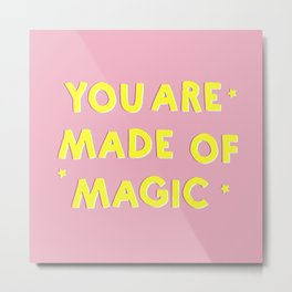 YOU ARE MADE OF MAGIC - typography Metal Print