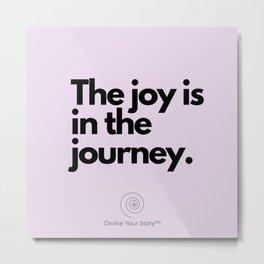 The joy is in the journey. Metal Print