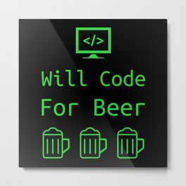 Will Code for Beer Programming Dev Gift Metal Print