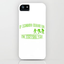 """New Zombie Shirt """"If Zombies Chase Us I'm Tripping You"""" T-shirt Design Best Seller Lifeless Dead iPhone Case"""
