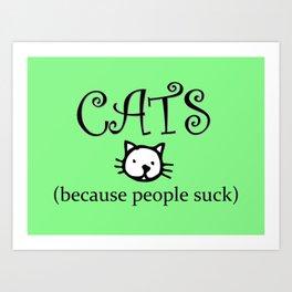 Cats because People Suck Art Print