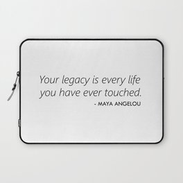 Your Legacy is Every Life you Have Ever Touched - Maya Angelou Laptop Sleeve