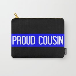 Police: Proud Cousin (Thin Blue Line) Carry-All Pouch