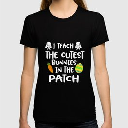 I Teach The Cutest Bunnies In The Patch Easter Humor T-shirt