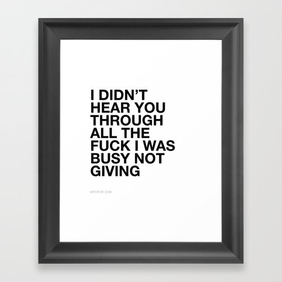 I Didn't Hear You Framed Art Print