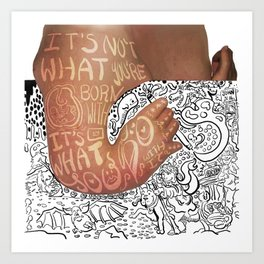 It's not what Your born with, its what you do with it Art Print