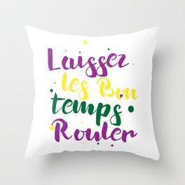 Laissez les bon temps rouler Throw Pillow