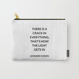 There Is a Crack in Everything, That's How the Light Gets In: Leonard Cohen Carry-All Pouch