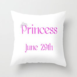 A Princess Is Born On June 29th Funny Birthday Throw Pillow