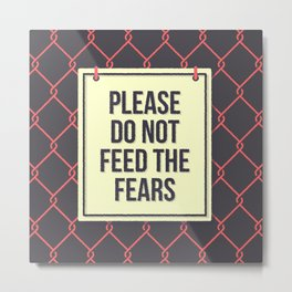 Please do not feed the fears Metal Print
