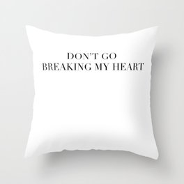 DON'T GO BREAKING MY HEART Throw Pillow