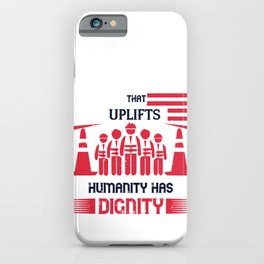 All labor that uplifts humanity has dignity iPhone Case