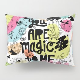 you are magic to me Pillow Sham