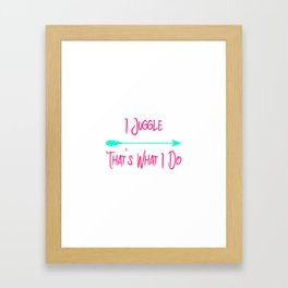 I Juggle That's What I Do Fun Juggling Quote Framed Art Print