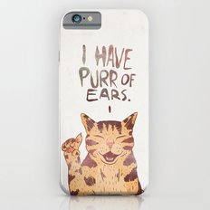 I HAVE PURR OF EARS. iPhone 6 Slim Case