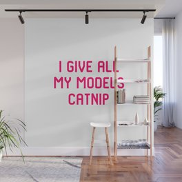 I Give All My Models Catnip Pet Coordinator Quote Wall Mural