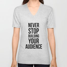 Never Stop Building Your Audience Black and White Unisex V-Neck