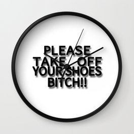PLEASE TAKE OFF YOUR SHOES BITCH!! Wall Clock