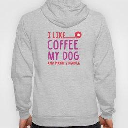 I Like Coffee My Dog and Maybe 2 People T-Shirt Hoody