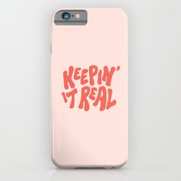 Keepin' It Real iPhone Case