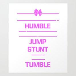 Hard to Stay Humble When Jump Stunt and Tumble T-Shirt Art Print