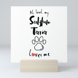 At least my sealyham terrier loves me dog owner Mini Art Print