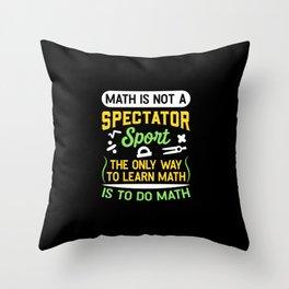 Math Is Not A Spectator Sport Funny Math Teachers Throw Pillow