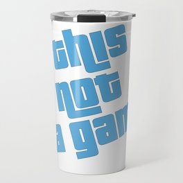 This is not a game Travel Mug
