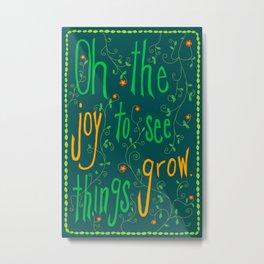 Oh The Joy To See Things Grow. Metal Print