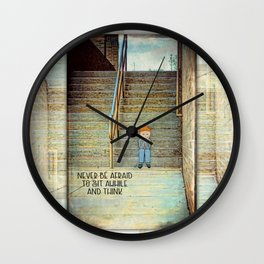 Never Be Afraid to Sit Awhile and Think Wall Clock