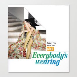 """""""Today I'm wearing what everybody's wearing"""" Canvas Print"""