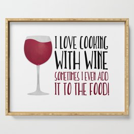 I Love Cooking With Wine Sometimes I Even Add It To The Food Serving Tray