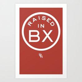 Raised in BX Art Print