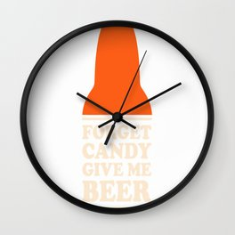 Forget Candy Give Me Beer T-Shirt  Classic Look Wall Clock