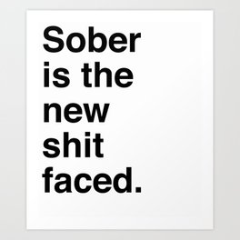 Sober is the new shit faced. Art Print