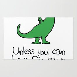 Always Be Yourself, Unless You Can Be A Dinosaur Rug
