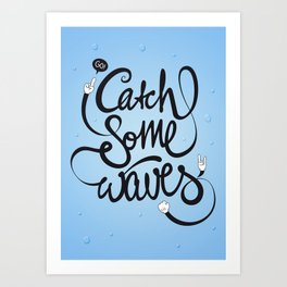 Go! Catch some waves! Art Print