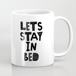 Lets Stay in Bed scandinavian style typography in black and white bedroom wall decor Coffee Mug