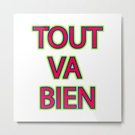 Tout va bien - everything's alright in French Metal Print
