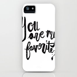 """You are my favorite"" brush lettered print iPhone Case"