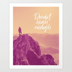 Dream high enough Art Print
