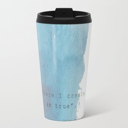 Where I create, there I am true. Quote Rainer Maria Rilke Travel Mug